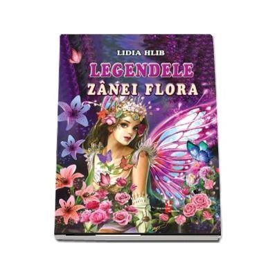Legendele zanei Flora de Lidia Hlib (Editie ilustrata)