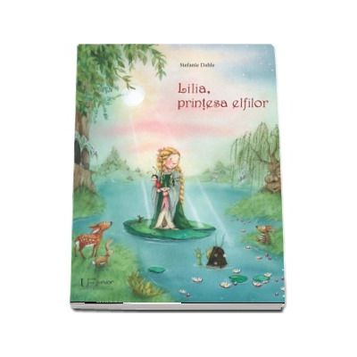 Lilia, printesa elfilor - Editie ilustrata de Stefanie Dahle