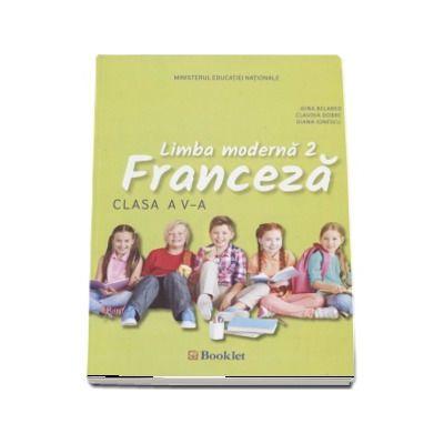 Limba Franceza, limba moderna 2, manual pentru clasa a V-a. Contine si editia digitala de Gina Belabed