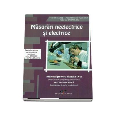 Masurari neelectrice si electrice. Manual pentru clasa a IX-a Domeniul de pregatire profesionala: ELECTROMECANICA (Florin Mareş)