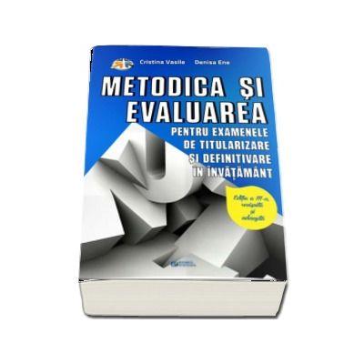 Metodica si evaluarea pentru examenele de titularizare si definitivare in invatamant - Editia a III-a revizuita si adaugita de Cristina Vasile