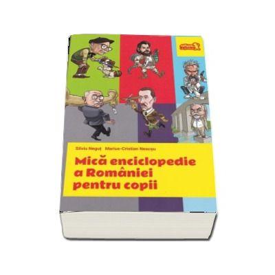 Mica Enciclopedie a Romaniei pentru Copii de Silviu Negut (Editie Paperback)