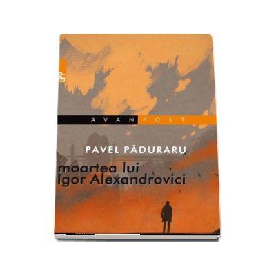 Moartea lui Igor Alexandrovici de Pavel Paduraru