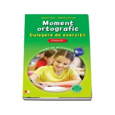 Iuliana Panait - Moment ortografic. Culegere de exerciții. Gimnaziu - Caiet de activitati (Colectia Elevul Destept)