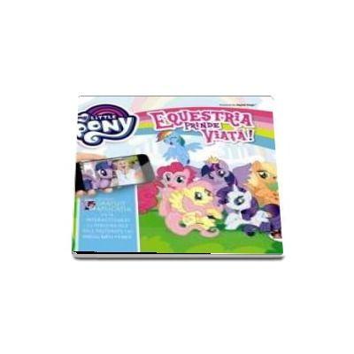 My little pony - Equestria prinde viata