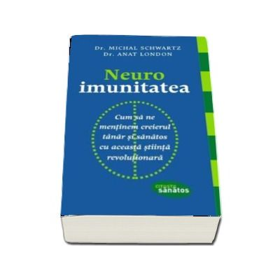Neuroimunitatea. Cum sa ne mentinem creierul tanar si sanatos cu aceasta stiinta revolutionara de Michal Schwartz (Citeste sanatos)