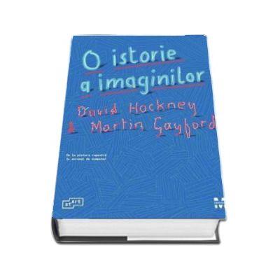 David Hockney, O istorie a imaginilor. De la pictura rupestra la ecranul de computer (Contine 310 ilustratii)