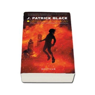 Orasul Noua in flacari. Primul volum din seria Ciocnirea Taramurilor de J. Patrick Black
