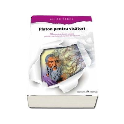 Platon pentru visatori - 80 de pastile de filosofie cotidiana pentru a-ti transforma cele mai bune idei in realitate de Allan Percy