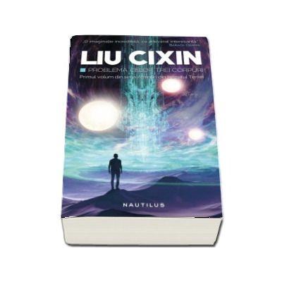 Problema celor trei corpuri. Primul volum din seria Amintiri din trecutul Terrei de Liu Cixin (Premiul Hugo 2015)