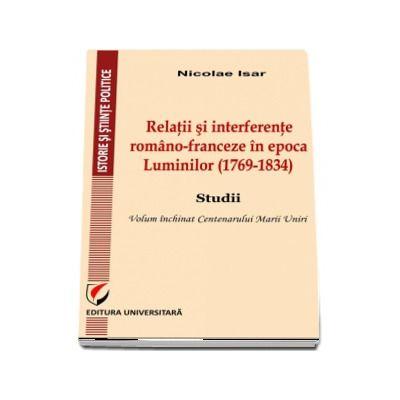 Relatii si interferente romano-franceze in epoca Luminilor (1769-1834). Studii de Nicolae Isar