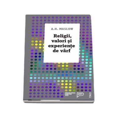 Religii, valori si experiente de varf de Abraham H. Maslow