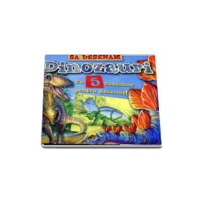 Sa desenam Dinozauri - Cu 5 sabloane pentru desenat!
