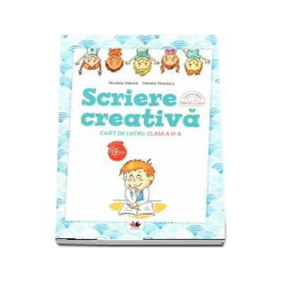 Scriere creativa, caiet de lucru pentru clasa a III-a de Nicoleta Stanica (Colectia Copilul Destept)