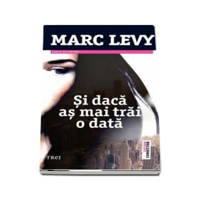 Si daca as mai trai o data (Marc Levy)