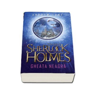 Tanarul Sherlock Holmes. Gheata neagra de Andrew Lane (Volumul 3)