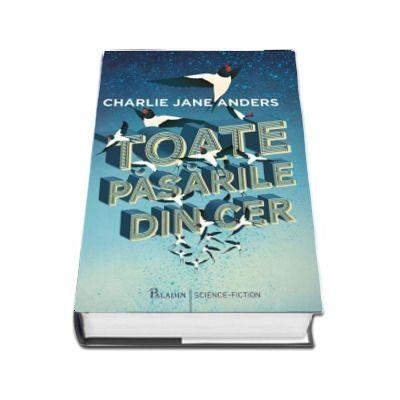 Toate pasarile din cer de Charlie Jane Anders