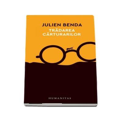 Tradarea carturarilor de Julien Benda (Colectia 12 carti despre lumea in care traim) - Traducere de Gabriela Cretia