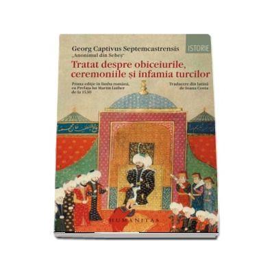 Tratat despre obiceiurile, ceremoniile si infamia turcilor de Georg Captivus Septemcastrensis