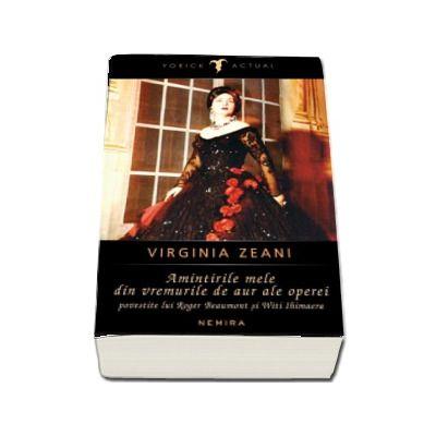 Virginia Zeani - Amintirile mele din vremurile de aur ale operei de Virginia Zeani