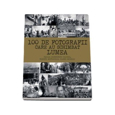 100 de fotografii care au schimbat lumea de Margherita Giacosa