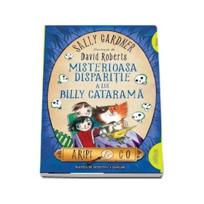 Aripi and Co - Misterioasa disparitie a lui Billy Catarama. Un nou caz al Agentiei Aripi and Co! - Sally Gardner (Editie Paperback)