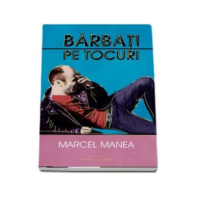 Barbati pe tocuri de Marcel Manea