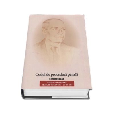 Codul de procedura penala comentat. Editie aniversara aniversara, Nicolae Volonciuc - 90 de ani