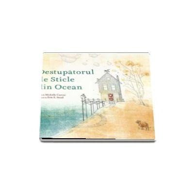 Destupatorul de Sticle din Ocean - Cu Ilustratii de Erin E. Stead