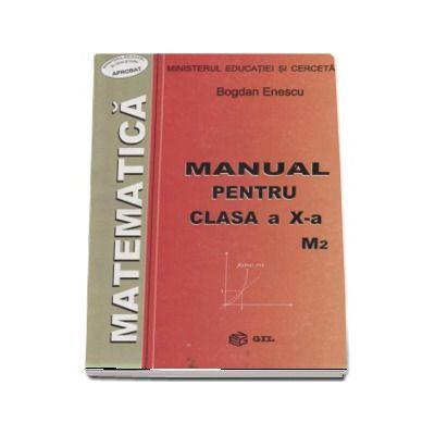 Matematica, manual pentru clasa a X-a M2 de Bogdan Enescu