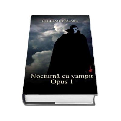 Nocturna cu vampir - Opus 1 de Stelian Tanase
