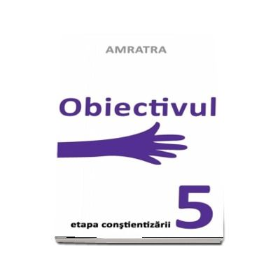 Obiectivul - Etapa constientizarii (Amratra)