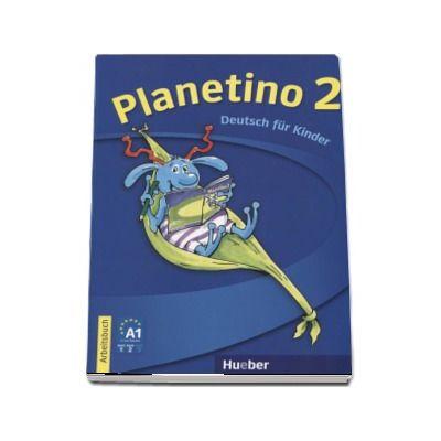 Planetino 2 Arbeitsbuch Deutsch fur Kinder - Gabriele Kopp (Auxiliar recomandat pentru elevii din invatamantul primar)