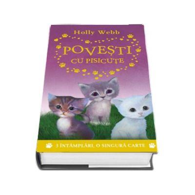 Povesti cu pisicute. 3 intamplari, o singura carte de Holly Webb