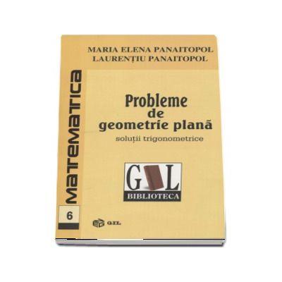 Probleme de geometrie plana. Solutii Trigonometrice de Maria Elena Panaitopol