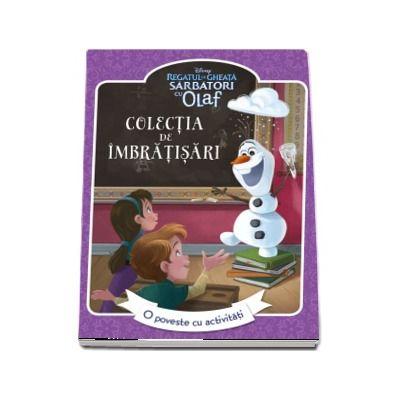 Regatul de gheata. Sarbatori cu Olaf. Colectia de imbratisari - O poveste cu activitati - Colectia Disney Junior