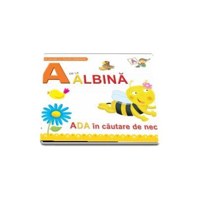 A de la albina. Ada in cautare de nectar - Scurte povesti cu literele alfabetului