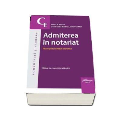 Admiterea in notariat - Teste grila si sinteze teoretice. Editia a 3-a revizuita si adaugita de Adina R. Motica