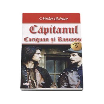 Capitanul volumul 5 - Corignan si Rascasse - Michel Zevaco