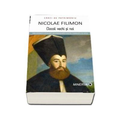 Ciocoii vechi si noi de Nicolae Filimon - Colectia Carti de Patrimoniu