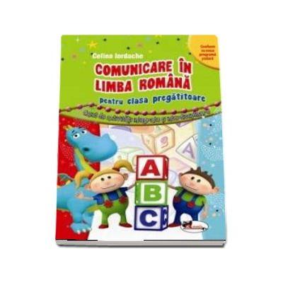 Comunicare in limba romana pentru clasa pregatitoare. Caiet de activitati integrate si interdisciplinare de Celina Iordache