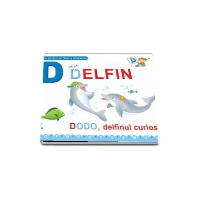 D de la delfin. Dodo, delfinul curios - Scurte povesti cu literele alfabetului