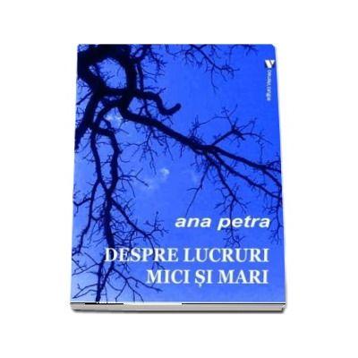 Despre lucruri mici si mari de Ana Petra