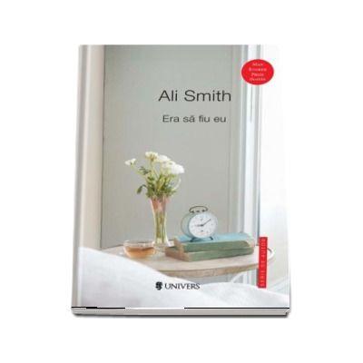 Era sa fiu eu de Ali Smith (Serie de autor)