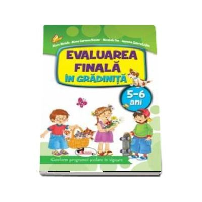 Evaluarea finala in gradinita 5-6 ani - Conform programei scolare in vigoare de Alice Nichita