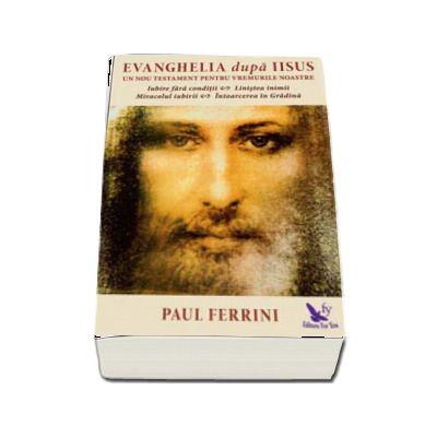 Evanghelia dupa Iisus. Un nou testament pentru vremurile noastre de Paul Ferrini