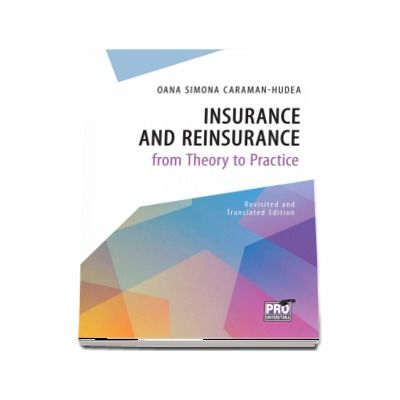 Insurance and Reinsurance from Theory to Practice - Revisited and translated edition de Oana Simona Caraman-Hudea