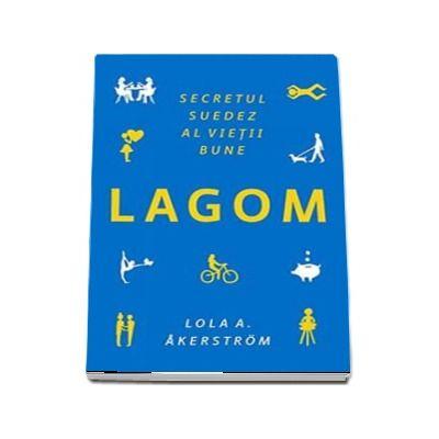 LAGOM. Secretul suedez al vietii bune de Lola A. Akerstrom