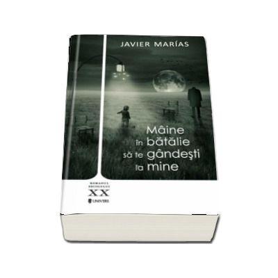Maine in batalie sa te gandesti la mine de Javier Marias (Serie de autor)