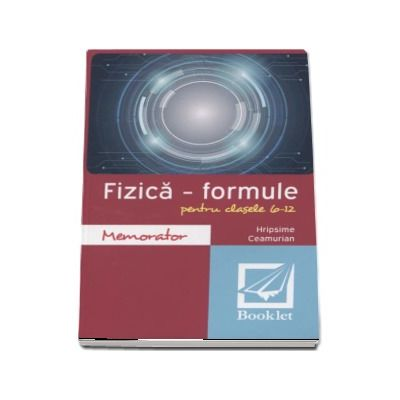 Memorator de Fizica - Formule pentru clasele 6-12 de Hripsime Ceamurian